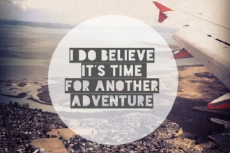 i do believe its time for another adventure
